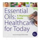 Essential Oils: Healthcare for Today (A Beginner's Guide), by Carrie Donegan and Elena Yordan