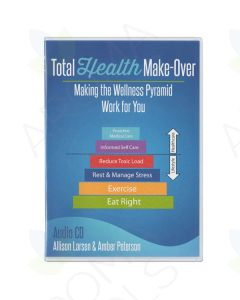 """Total Health Make-Over: Making the Wellness Pyramid Work for You"" CD by Allison Larsen and Amber Peterson"