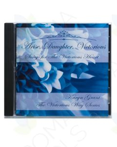 """Arise, Daughter, Victorious: Songs for the Victorious Heart"" CD by Karyn Grant, LMT"