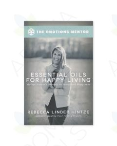 Essential Oils for Happy Living, by Rebecca Linder Hintze