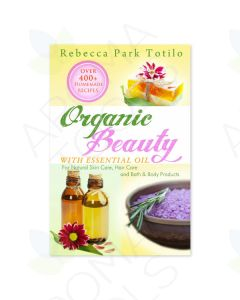 Organic Beauty with Essential Oil, by Rebecca Park Totilo