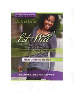 Eat Well: Live Raw Food Preparation Using Pure Therapeutic Grade Essential Oils, by Gail Davis