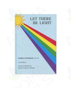 Let There Be Light: Practical Manual for Spectro-Chrome Therapy, by Darius Dinshah, S-C N, 13th Edition