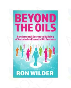 Beyond the Oils: Fundamental Secrets to Building A Sustainable Essential Oil Business, by Ron Wilder