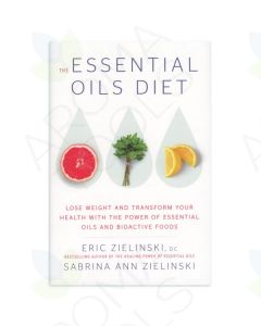 The Essential Oils Diet, by Eric Zielinski, DC, and Sabrina Ann Zielinski