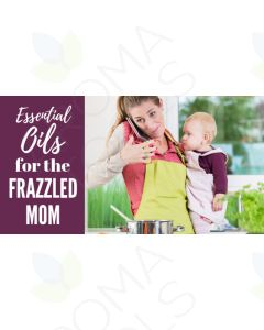 """Essential Oils for the Frazzled Mom"" Essential Oil Academy Digital Online Class"