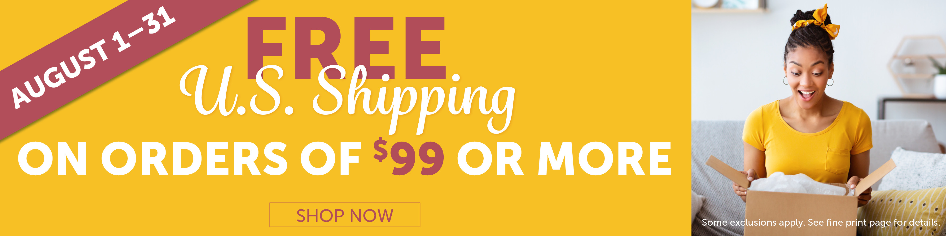 August 1–31 - Free U.S. Shipping On $99+ Purchases
