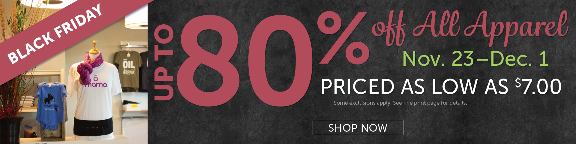 Up to 80% off ALL Apparel, priced as low as $7.00! November 23-December 1