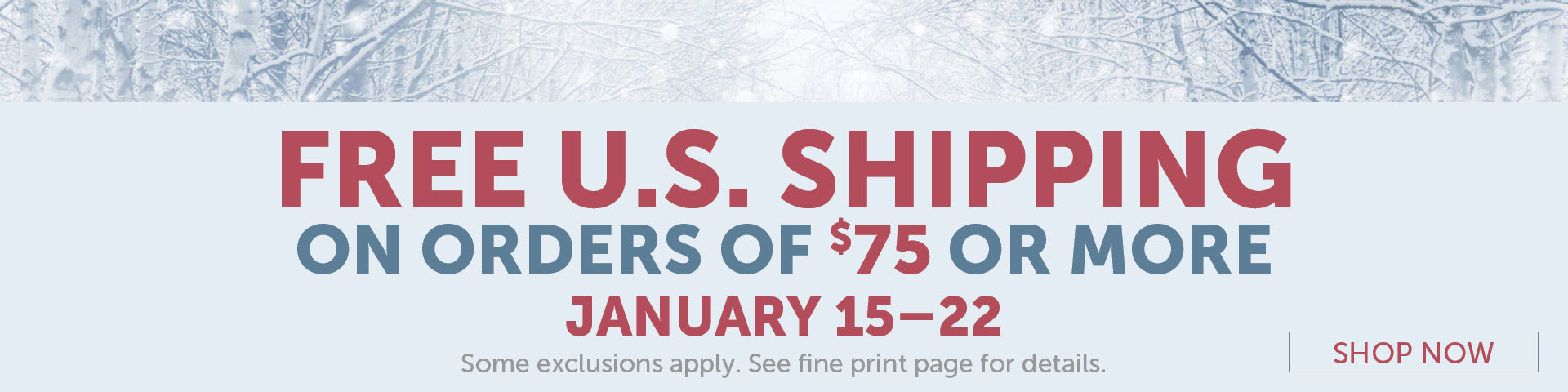 Free U.S. Shipping on Orders of $75 or more January 15–22.