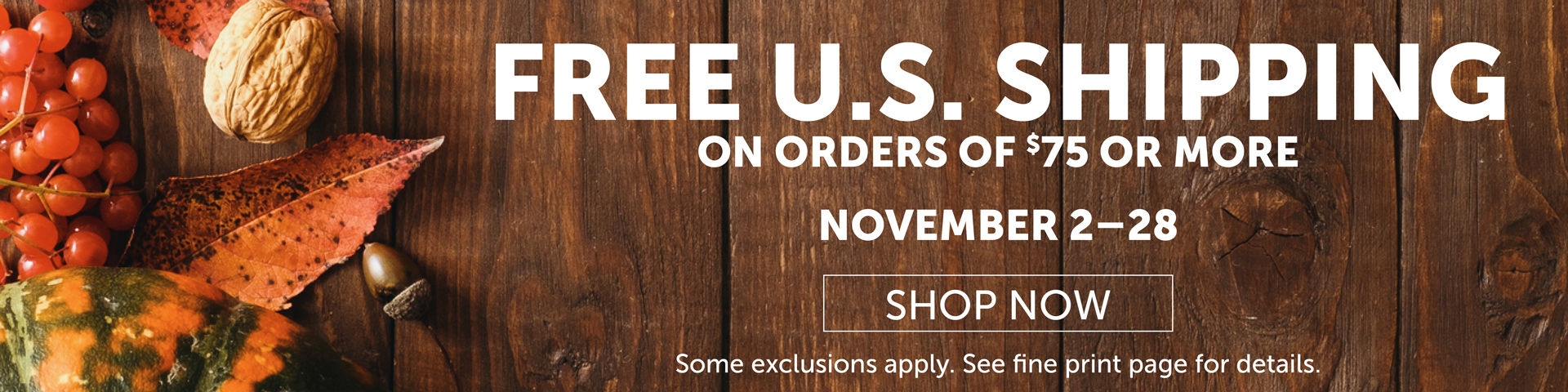 Free U.S. Shipping on Orders of $75 or more November 2–28.